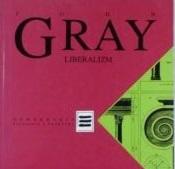 """John Gray: """"Liberalizm"""". Liberalna idea rządów prawa a socjalistyczna wiara w brutalną siłę"""